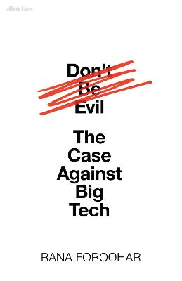 Don't Be Evil: The Case Against Big Tech by Rana Foroohar