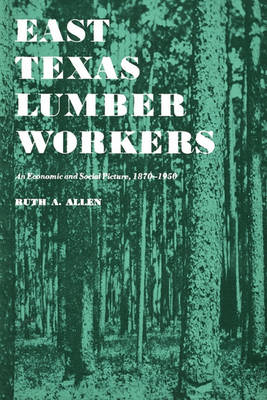 East Texas Lumber Workers by Ruth A. Allen