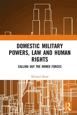 Domestic Military Powers, Law and Human Rights: Calling Out the Armed Forces book