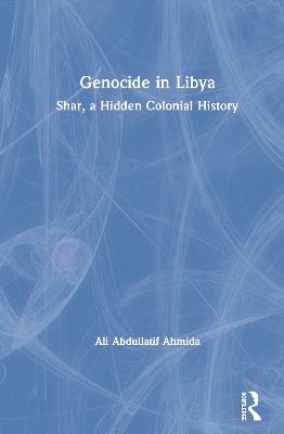 Genocide in Libya: Shar, a Hidden Colonial History by Ali Abdullatif Ahmida