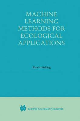 Machine Learning Methods for Ecological Applications by Alan H. Fielding