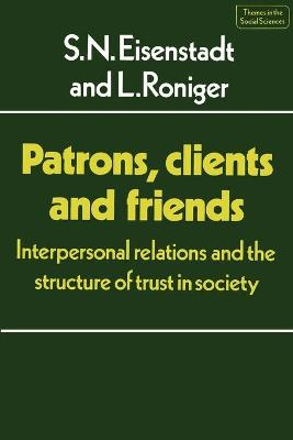 Patrons, Clients and Friends by S. N. Eisenstadt