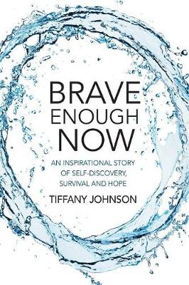 Brave Enough Now: An inspirational story of self-discovery, survival and hope. by Tiffany Johnson