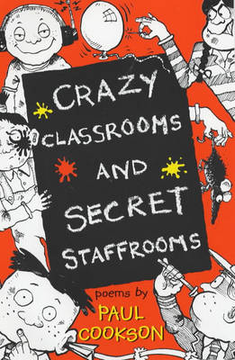 Crazy Classrooms and Secret Staffrooms by Paul Cookson