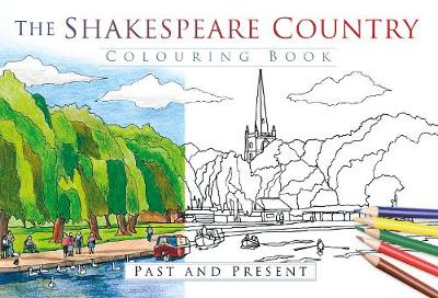 The Shakespeare Country Colouring Book: Past & Present by The History Press