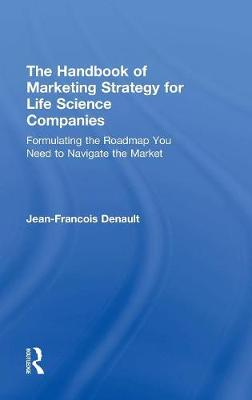 The Handbook of Marketing Strategies for Life Sciences by Jean-Francois Denault