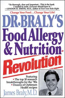 Dr. Braly's Food Allergy and Nutrition Revolution by Dr. James Braly