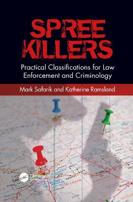 Spree Killers: Practical Classifications for Law Enforcement and Criminology by Mark Safarik