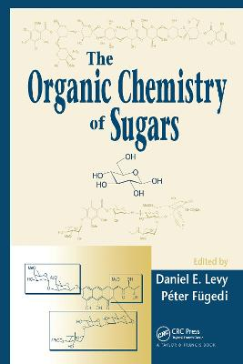 The Organic Chemistry of Sugars by Daniel E. Levy