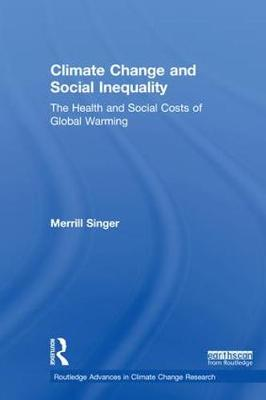 Climate Change and Social Inequality: The Health and Social Costs of Global Warming by Merrill Singer