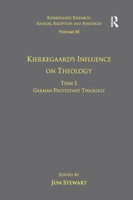 Volume 10, Tome I: Kierkegaard's Influence on Theology by Jon Stewart