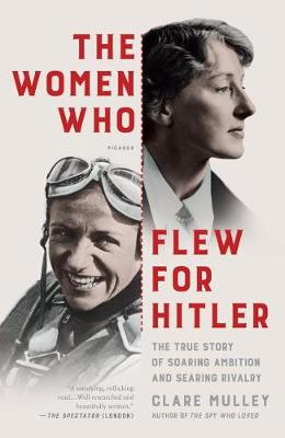 The Women Who Flew for Hitler by Clare Mulley