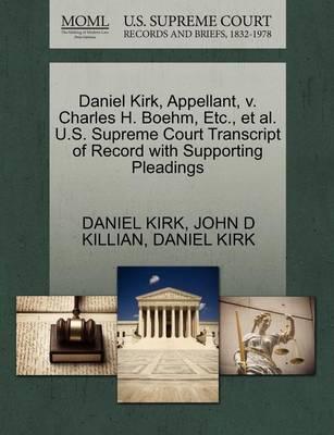 Daniel Kirk, Appellant, V. Charles H. Boehm, Etc., et al. U.S. Supreme Court Transcript of Record with Supporting Pleadings by Daniel Kirk