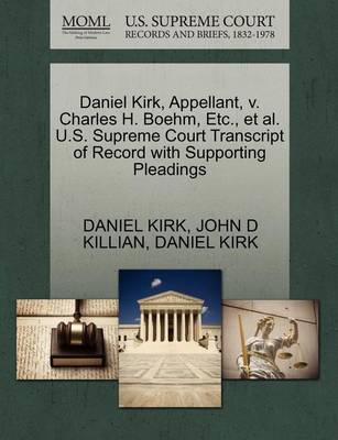 Daniel Kirk, Appellant, V. Charles H. Boehm, Etc., et al. U.S. Supreme Court Transcript of Record with Supporting Pleadings by John D Killian