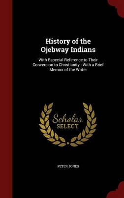 History of the Ojebway Indians by Peter Jones