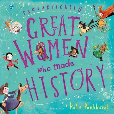 Fantastically Great Women Who Made History by Kate Pankhurst
