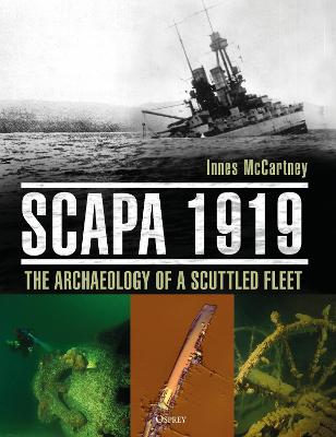 Scapa 1919: The Archaeology of a Scuttled Fleet by Innes McCartney
