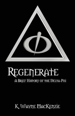 Regenerate: A Brief History of the Delta-Phi by K Wayne MacKenzie