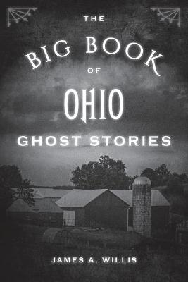 The Big Book of Ohio Ghost Stories by James A. Willis