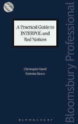 A Practical Guide to INTERPOL and Red Notices by Christopher David