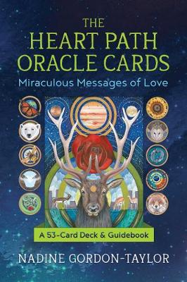 The Heart Path Oracle Cards: Miraculous Messages of Love by Nadine Gordon-Taylor