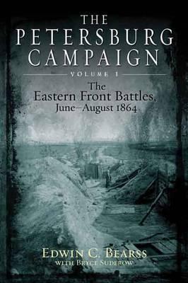 Petersburg Campaign by Edwin C. Bearss