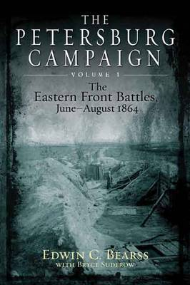 The Petersburg Campaign  v. 1 by Edwin C. Bearss