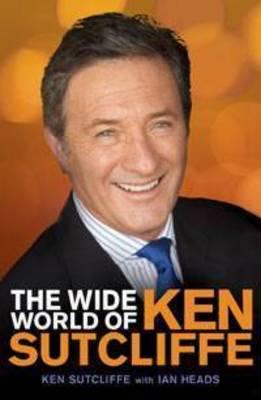 Wide World of Ken Sutcliffe by Ken Sutcliffe