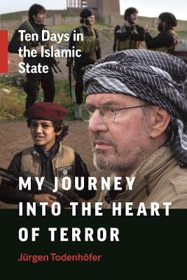 My Journey into the Heart of Terror by Jurgen Todenhofer
