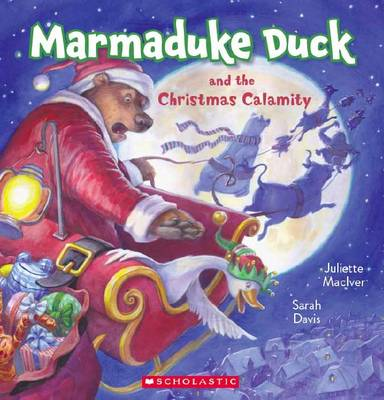 Marmaduke Duck and the Christmas Calamity by Juliette MacIver