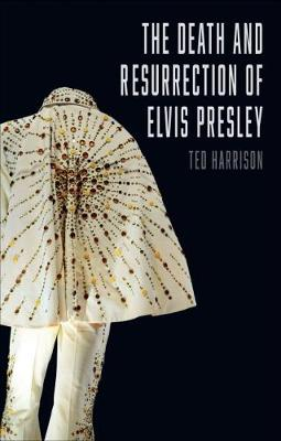 Death and Resurrection of Elvis Presley, The by Ted Harrison