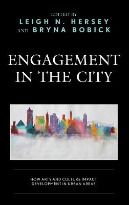 Engagement in the City: How Arts and Culture Impact Development in Urban Areas book