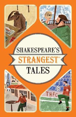 Shakespeare's Strangest Tales by Iain Spragg