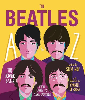 The Beatles A to Z: The iconic band - from Apple Corp to Zebra Crossings by Steve Wide