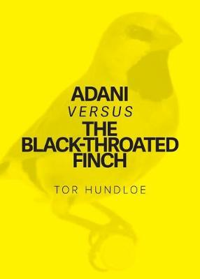 Adani versus the Black-throated Finch by Tor Hundloe