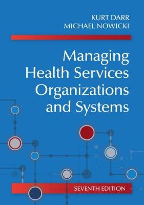 Managing Health Services Organizations and Systems by Kurt Darr