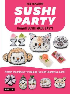Sushi Party: Kawaii Sushi Made Easy! book