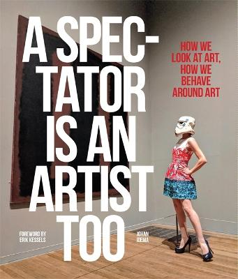 A Spectator is an Artist Too: How we Look at Art, How we Behave Around Art book