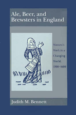 Ale, Beer and Brewsters in England by Judith M. Bennett