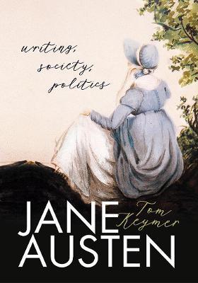 Jane Austen: Writing, Society, Politics by Tom Keymer