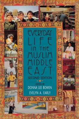 Everyday Life in the Muslim Middle East, Second Edition by Donna Lee Bowen