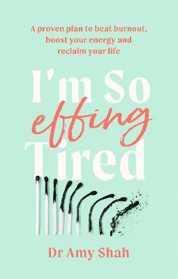 I'm So Effing Tired: A proven plan to beat burnout, boost your energy and reclaim your life book