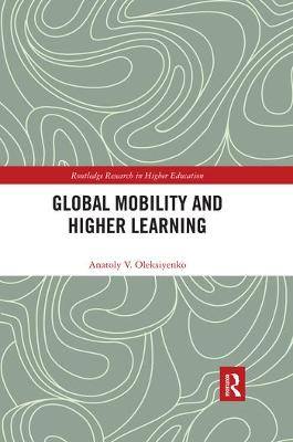 Global Mobility and Higher Learning by Anatoly Oleksiyenko