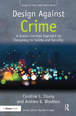 Design Against Crime: A Human-Centred Approach to Designing for Safety and Security by Caroline L. Davey
