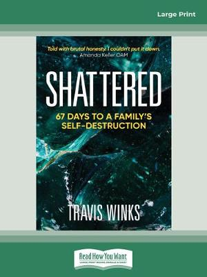Shattered: 67 days to a family's self-destruction by Travis Winks