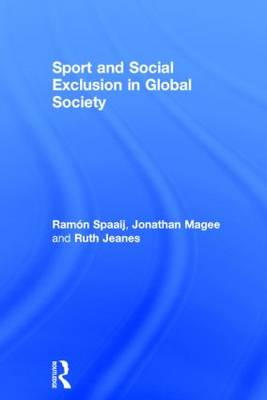 Sport and Social Exclusion in Global Society by Ramon Spaaij