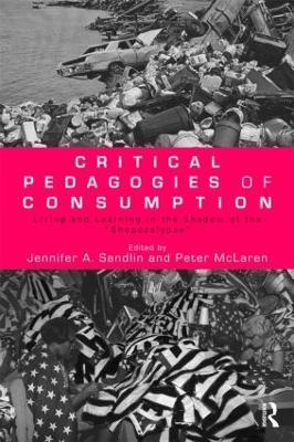 Critical Pedagogies of Consumption by Jennifer A. Sandlin