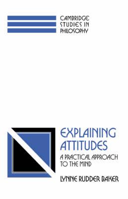 Explaining Attitudes by Lynne Rudder Baker