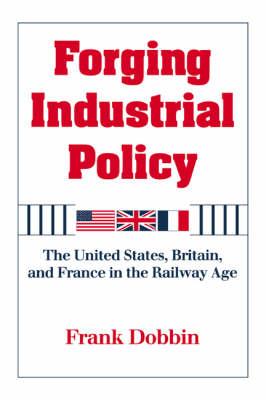 Forging Industrial Policy by Frank Dobbin