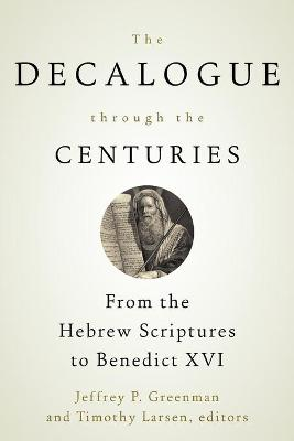 The Decalogue through the Centuries by Jeffrey P. Greenman